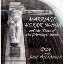 Marriage Works N'Him and the State of the (Marriage) Union - Greg and Julie Alexander