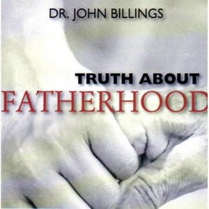 Truth About Fatherhood (CD) - Dr. John Billings, M.D.