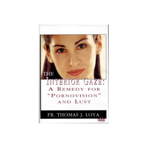 "The Interior Gaze: A Remedy for ""Pornovision"" and Lust - Fr. Thomas Loya"