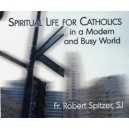 Spiritual Life for Catholics in a Modern and Busy World (CD) - Fr. Robert Spitzer, SJ