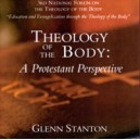 Theology of the Body: A Protestant Perspective - Glenn Stanton