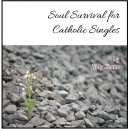 Soul Survival for Catholic Singles - Judy Keane