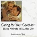 Caring for Your Covenant: Living Holiness in Married Life (DVD) - Christopher West